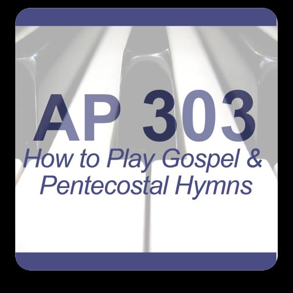 AP 303: How to Play Pentecostal & Gospel Hymns