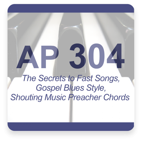 AP 304: The Secrets to Fast Songs, Gospel Blues Style, Shouting Music, Preacher Chords